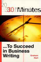 30 Minutes ... To Succeed in Business Writing by Graham Hart