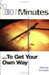 30 Minutes ... To Get Your Own Way by Patrick Forsyth