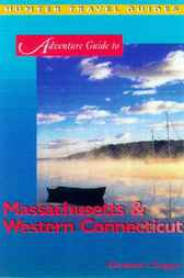 Adventure Guide to Massachusetts & Western Connecticut by Elizabeth L. Dugger