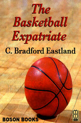 The Basketball Expatriate by C. Bradford Eastland