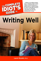 The Complete Idiot's Guide to Writing Well by Laurie Rozakis