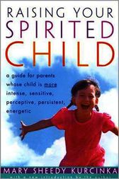 Raising Your Spirited Child by Mary Sheedy Kurcinka