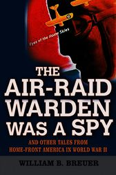 The Air-Raid Warden Was a Spy by William B. Breuer