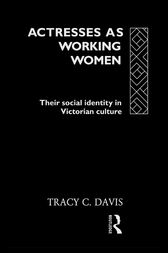 Actresses as Working Women by Tracy C. Davis