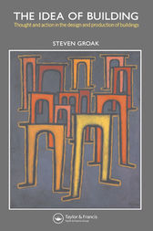 The Idea of Building by Steven Groak