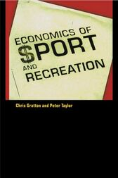 The Economics of Sport and Recreation by Peter Taylor