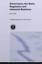 Governance, The State, Regulation and Industrial Relations by Ian Clark
