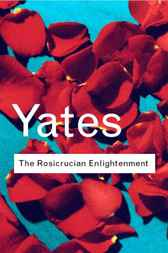 The Rosicrucian Enlightenment by Frances Yates