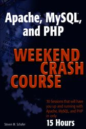 Apache, MySQL, and PHP Weekend Crash Course by Steven M. Schafer