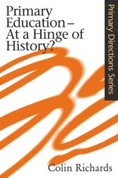Primary Education at a Hinge of History by Colin Richards