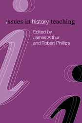 Issues in History Teaching by James Arthur