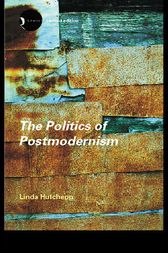 The Politics of Postmodernism by Linda Hutcheon