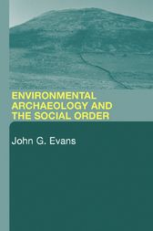 Environmental Archaeology and the Social Order by John G. Evans