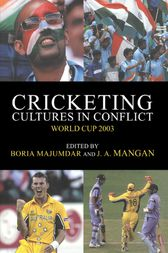 Cricketing Cultures in Conflict by Boria Majumdar