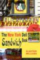 The New York Deli Sandwich Book by Alastair Williams