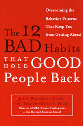 The 12 Bad Habits That Hold Good People Back by James Waldroop
