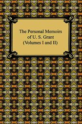 The Personal Memoirs of U. S. Grant Volumes 1 and 2 by U. S. Grant