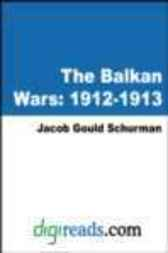 The Balkan Wars by Jacob Gould Schurman