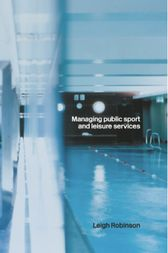 Managing Public Sport and Leisure Services by Leigh Robinson