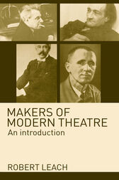 Makers of Modern Theatre by Robert Leach