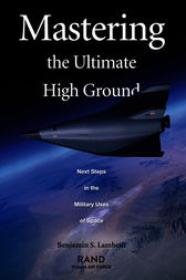 Mastering the Ultimate High Ground: Next Steps in the Military Uses of Space by Benjamin S. Lambeth