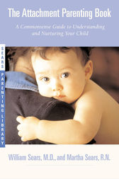 The Attachment Parenting Book by William Sears
