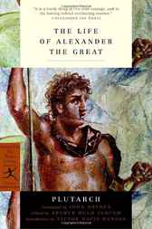 The Life of Alexander the Great by Plutarch;  John Dryden;  Arthur Hugh Clough;  Victor Davis Hanson