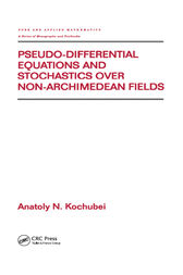 Pseudo-Differential Equations And Stochastics Over Non-Archimedean Fields by Anatoly Kochubei