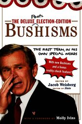 The Deluxe Election Edition Bushisms by Jacob Weisberg