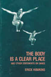 The Body Is a Clear Place by Erick Hawkins