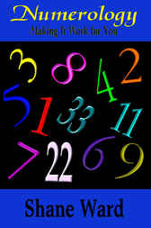 Numerology: Making It Work for You by Shane Ward