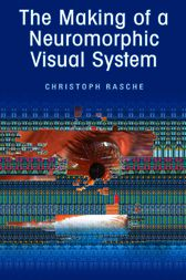 The Making of a Neuromorphic Visual System by Christoph Rasche