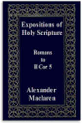Expositions of Holy Scripture: Romans To II Corinthians, Chap. V by Alexander Maclaren