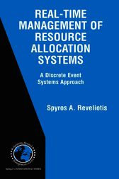 Real-Time Management of Resource Allocation Systems by Spiridon Reveliotis