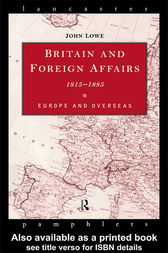 Britain and Foreign Affairs 1815-1885 by John Lowe