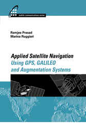 Applied Satellite Navigation Using GPS, GALILEO, and Augmentation Systems by Ramjee Prasad
