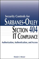 Security Controls for Sarbanes-Oxley Section 404 IT Compliance by Dennis C. Brewer
