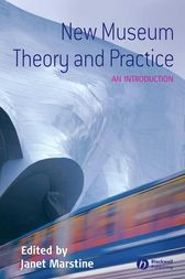 New Museum Theory and Practice by Janet Marstine