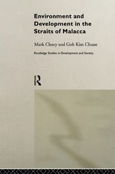 Environment and Development in the Straits of Malacca by Goh Kim Chuan