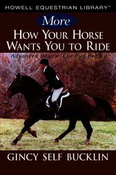 More How Your Horse Wants You to Ride by Gincy Self Bucklin