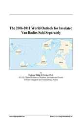 The 2006-2011 World Outlook for Insulated Van Bodies Sold Separately by Philip M. Parker