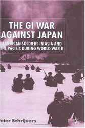 The GI War Against Japan by Peter Schrijvers