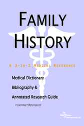 Family History - A Medical Dictionary, Bibliography, and Annotated Research Guide to Internet References by ICON Health Publications