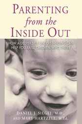 Parenting From the Inside Out by Daniel J Siegel