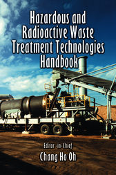 Hazardous and Radioactive Waste Treatment Technologies Handbook by Chang H. Oh