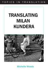 Translating Milan Kundera by Michelle Woods