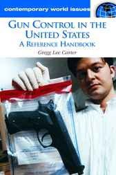 Gun Control in the United States by Gregg Lee Carter