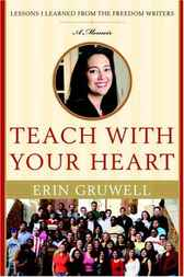 Teach with Your Heart by Erin Gruwell