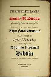 The Bibliomania or Book-Madness by Thomas Frognall Dibdin