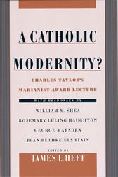 A Catholic Modernity? by James L. Heft